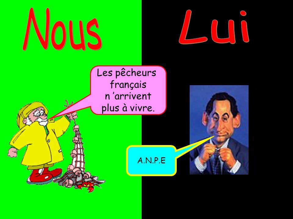 Nous Lui Les pêcheurs français n 'arrivent plus à vivre. A.N.P.E 24