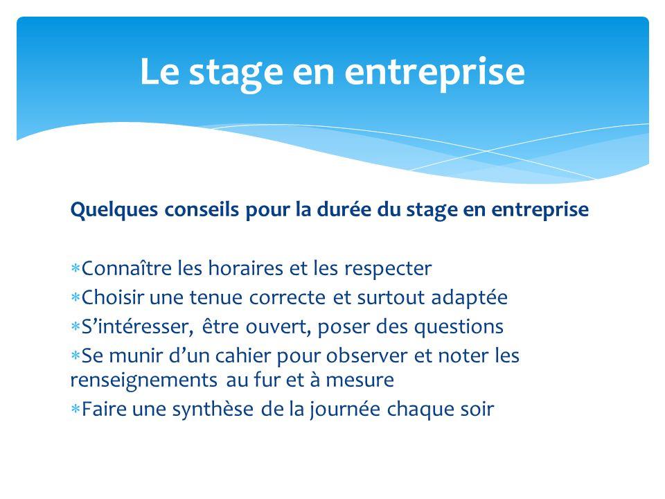 Le stage en entreprise Quelques conseils pour la durée du stage en entreprise. Connaître les horaires et les respecter.