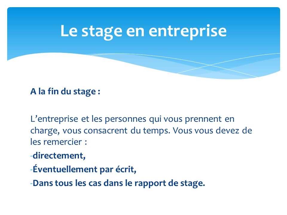Le stage en entreprise A la fin du stage :