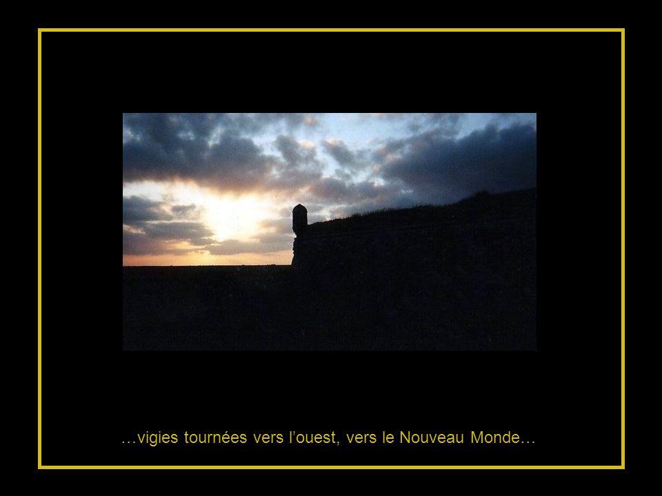 …vigies tournées vers l'ouest, vers le Nouveau Monde…