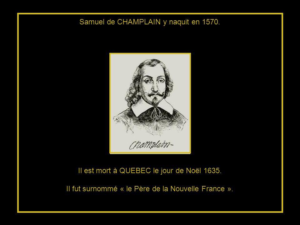 Samuel de CHAMPLAIN y naquit en 1570.