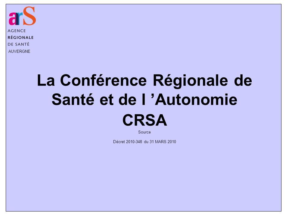 La Conférence Régionale de Santé et de l 'Autonomie CRSA Source Décret 2010-348 du 31 MARS 2010