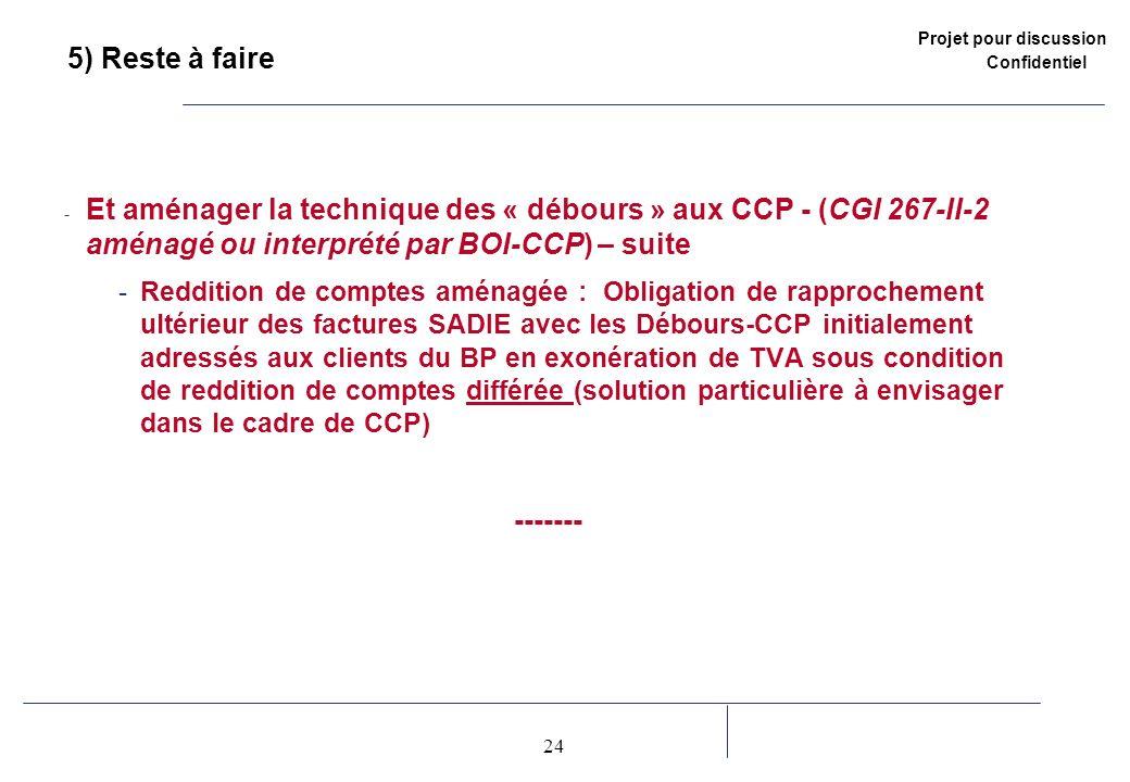 5) Reste à faire Et aménager la technique des « débours » aux CCP - (CGI 267-II-2 aménagé ou interprété par BOI-CCP) – suite.