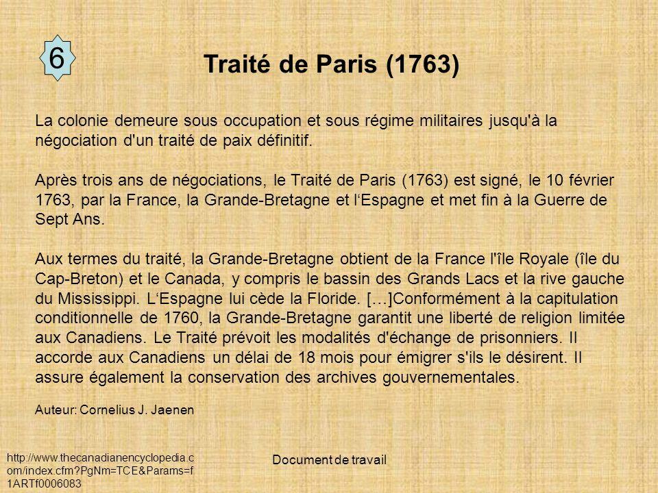 6 Traité de Paris (1763) La colonie demeure sous occupation et sous régime militaires jusqu à la négociation d un traité de paix définitif.