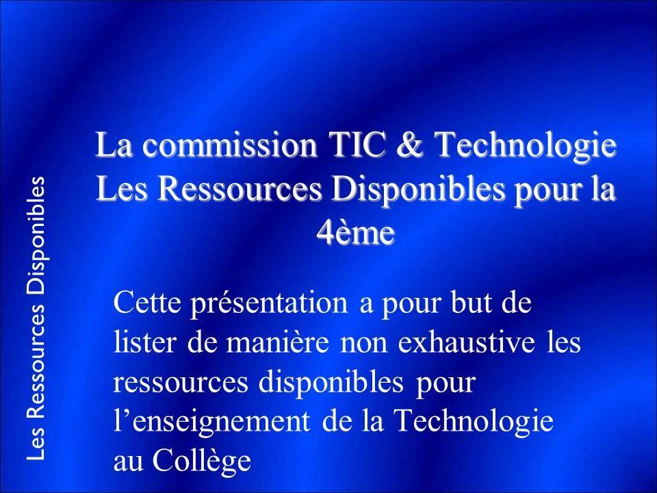 La commission TIC & Technologie Les Ressources Disponibles pour la 4ème