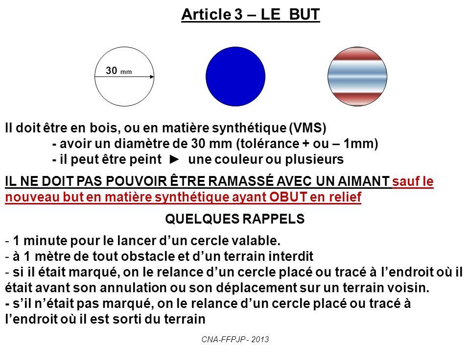 Article 3 – LE BUT 30 mm. Il doit être en bois, ou en matière synthétique (VMS) - avoir un diamètre de 30 mm (tolérance + ou – 1mm)
