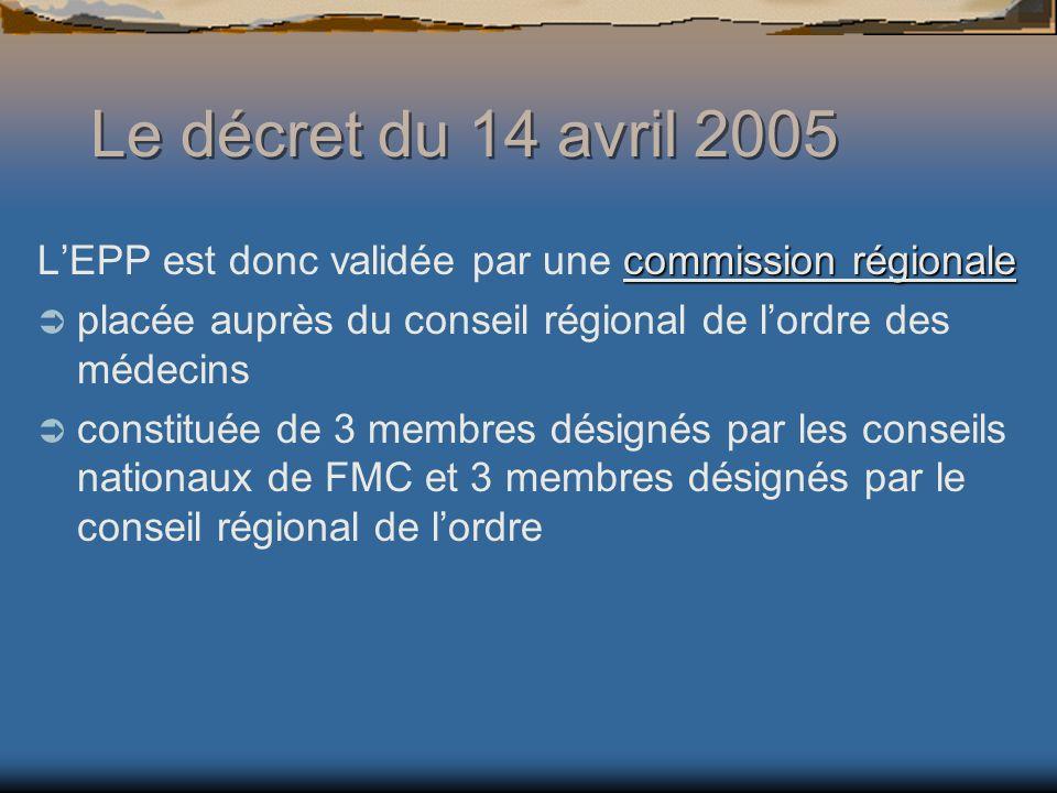 Le décret du 14 avril 2005 L'EPP est donc validée par une commission régionale. placée auprès du conseil régional de l'ordre des médecins.