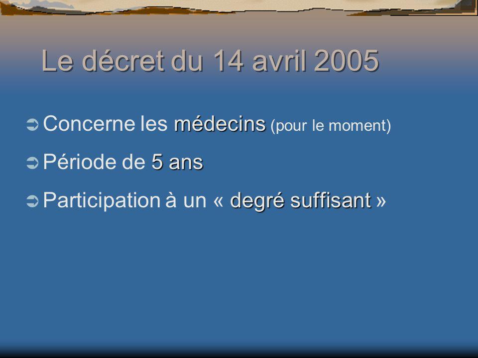 Le décret du 14 avril 2005 Concerne les médecins (pour le moment)