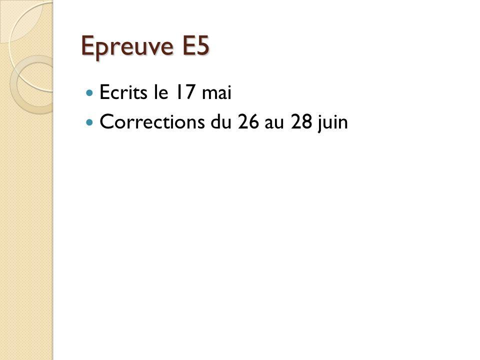 Epreuve E5 Ecrits le 17 mai Corrections du 26 au 28 juin