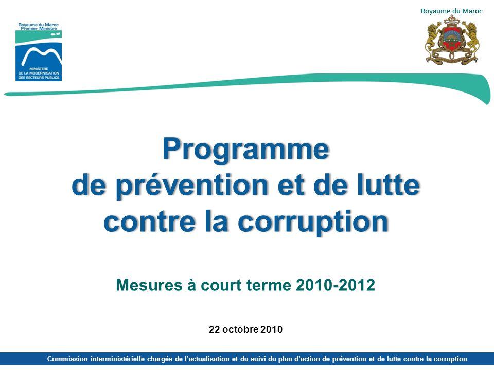 Royaume du Maroc Programme de prévention et de lutte contre la corruption Mesures à court terme 2010-2012 22 octobre 2010.