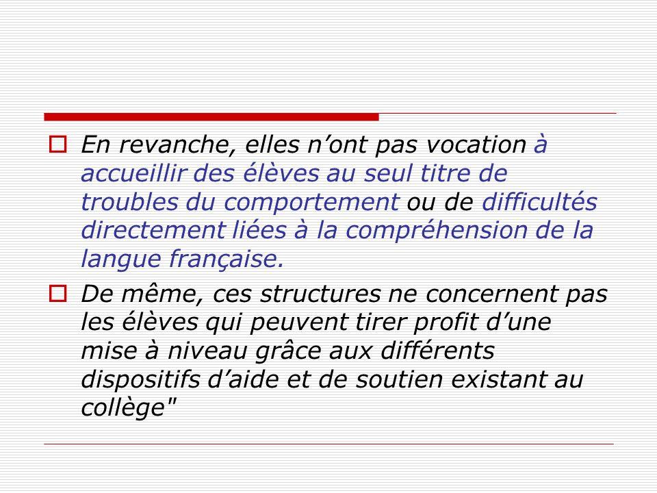 En revanche, elles n'ont pas vocation à accueillir des élèves au seul titre de troubles du comportement ou de difficultés directement liées à la compréhension de la langue française.