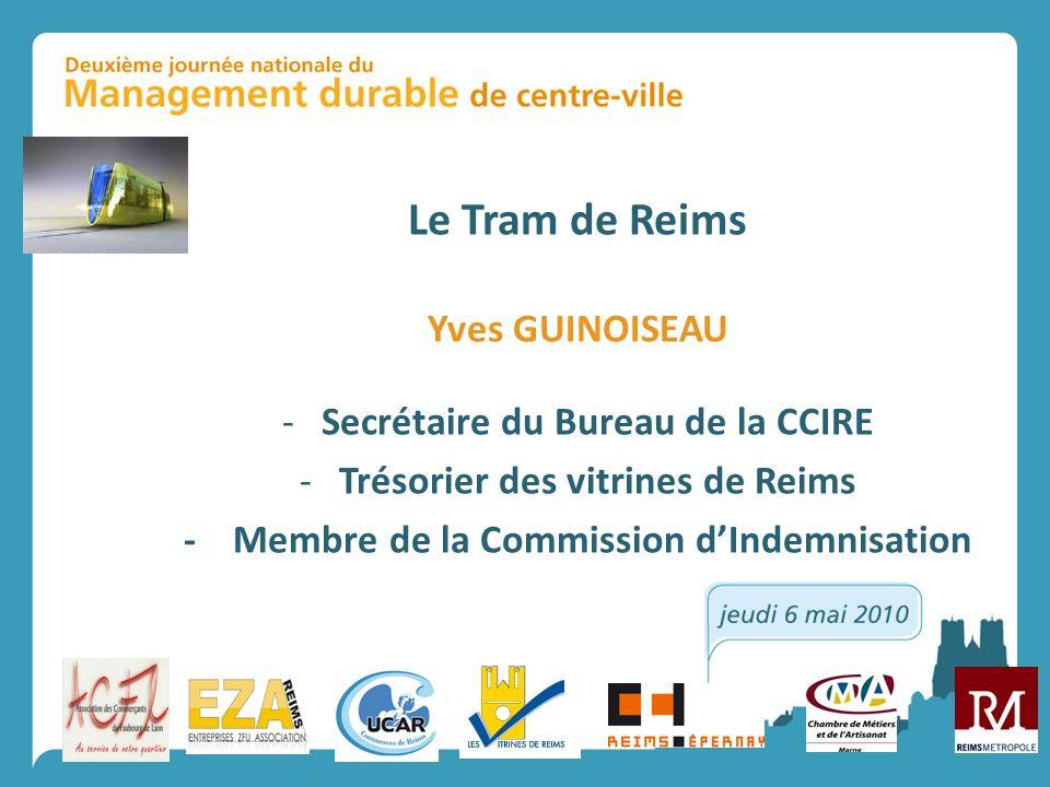 Le Tram de Reims Yves GUINOISEAU Secrétaire du Bureau de la CCIRE