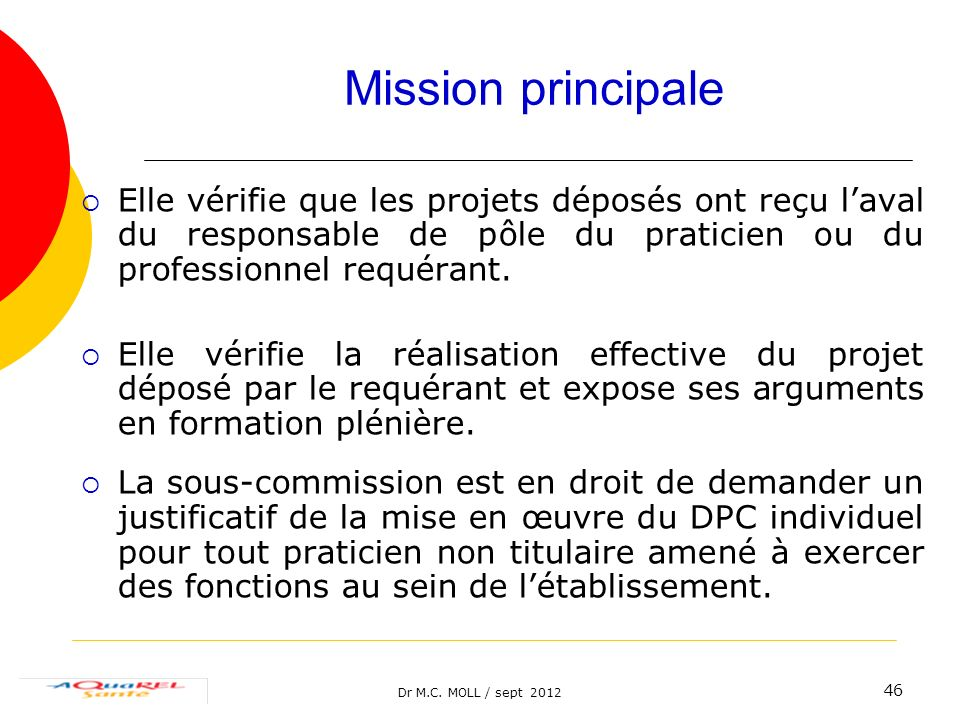 Mission principale Elle vérifie que les projets déposés ont reçu l'aval du responsable de pôle du praticien ou du professionnel requérant.