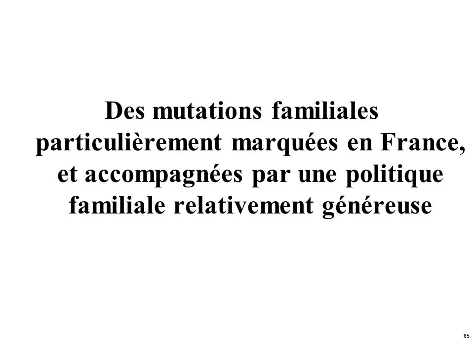 Des mutations familiales particulièrement marquées en France, et accompagnées par une politique familiale relativement généreuse