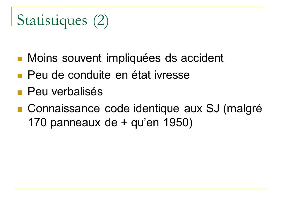 Statistiques (2) Moins souvent impliquées ds accident