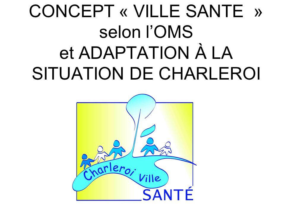 CONCEPT « VILLE SANTE » selon l'OMS et ADAPTATION À LA SITUATION DE CHARLEROI