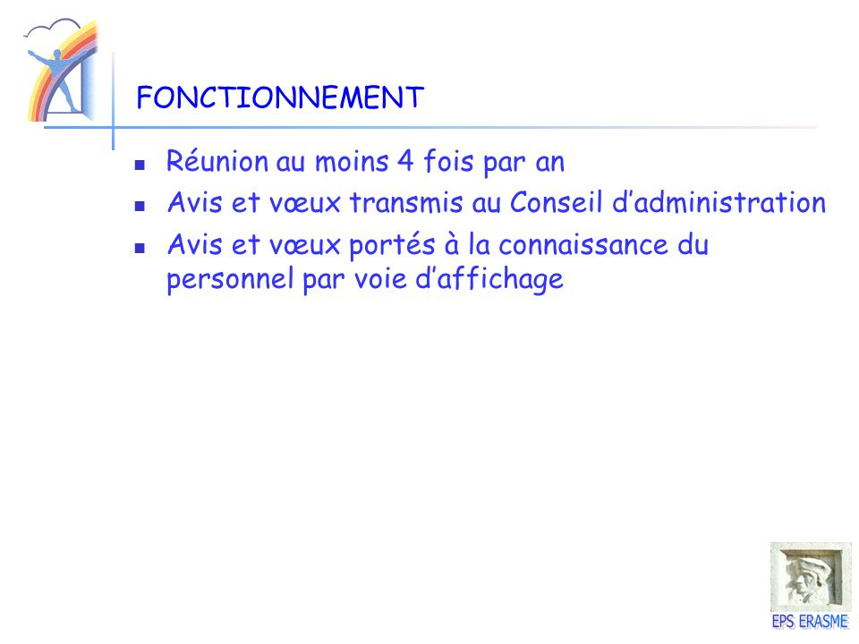 FONCTIONNEMENT Réunion au moins 4 fois par an. Avis et vœux transmis au Conseil d'administration.