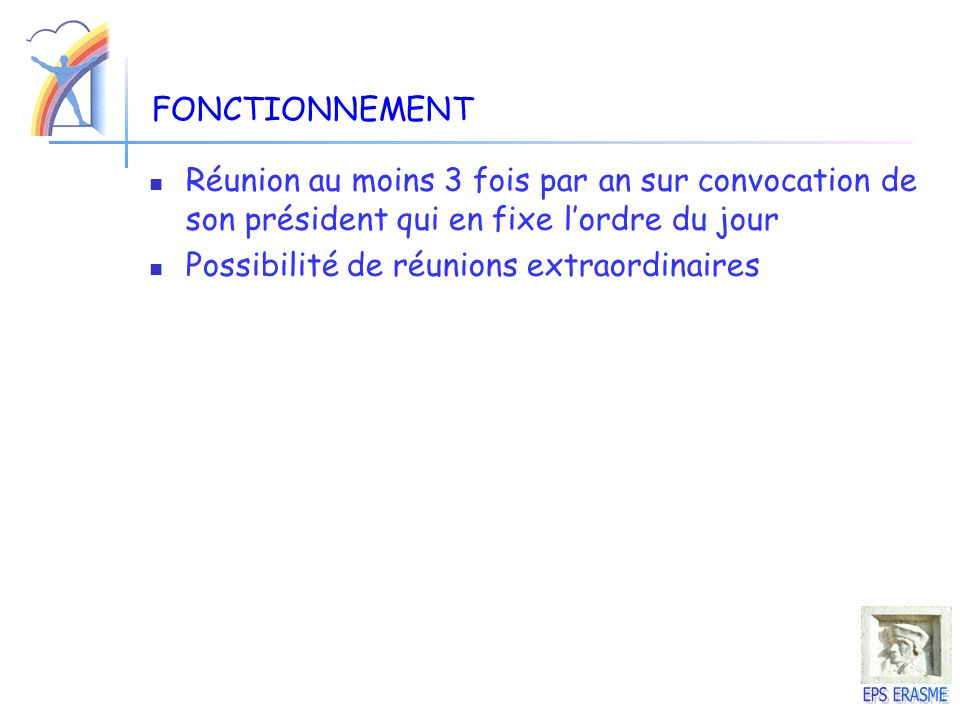 FONCTIONNEMENT Réunion au moins 3 fois par an sur convocation de son président qui en fixe l'ordre du jour.