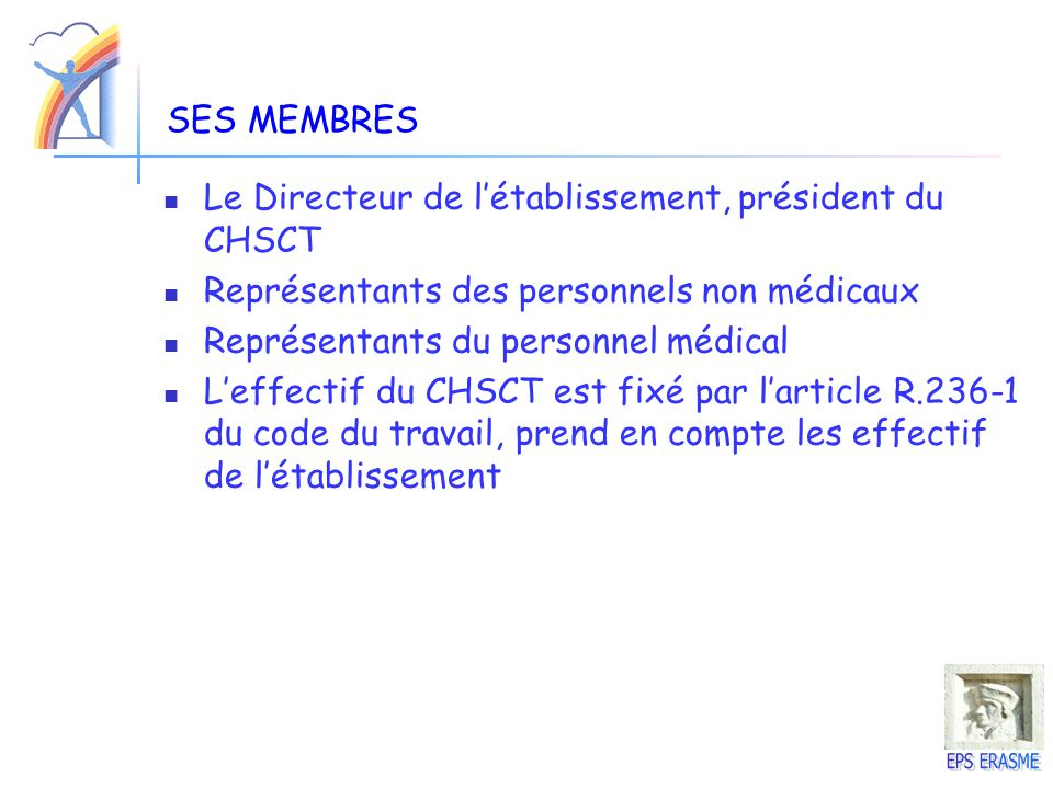 SES MEMBRES Le Directeur de l'établissement, président du CHSCT. Représentants des personnels non médicaux.