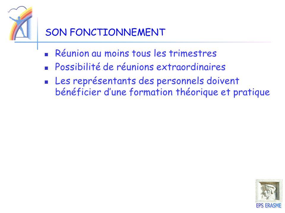 SON FONCTIONNEMENT Réunion au moins tous les trimestres. Possibilité de réunions extraordinaires.