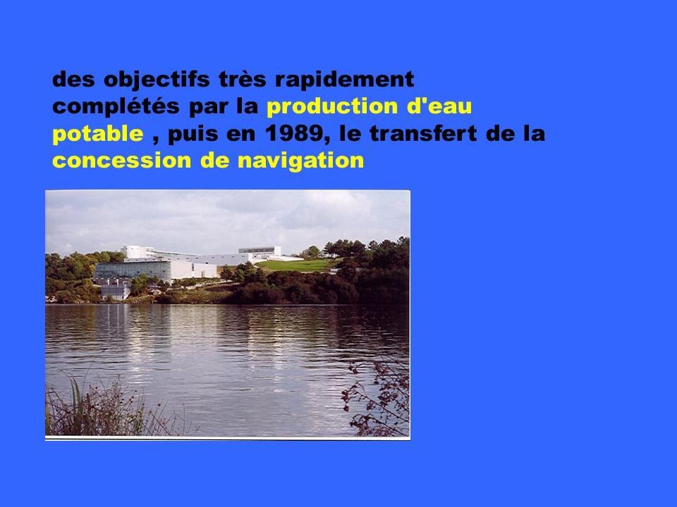 complément IAV des objectifs très rapidement complétés par la production d eau potable , puis en 1989, le transfert de la concession de navigation.