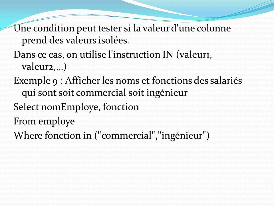 Une condition peut tester si la valeur d une colonne prend des valeurs isolées.