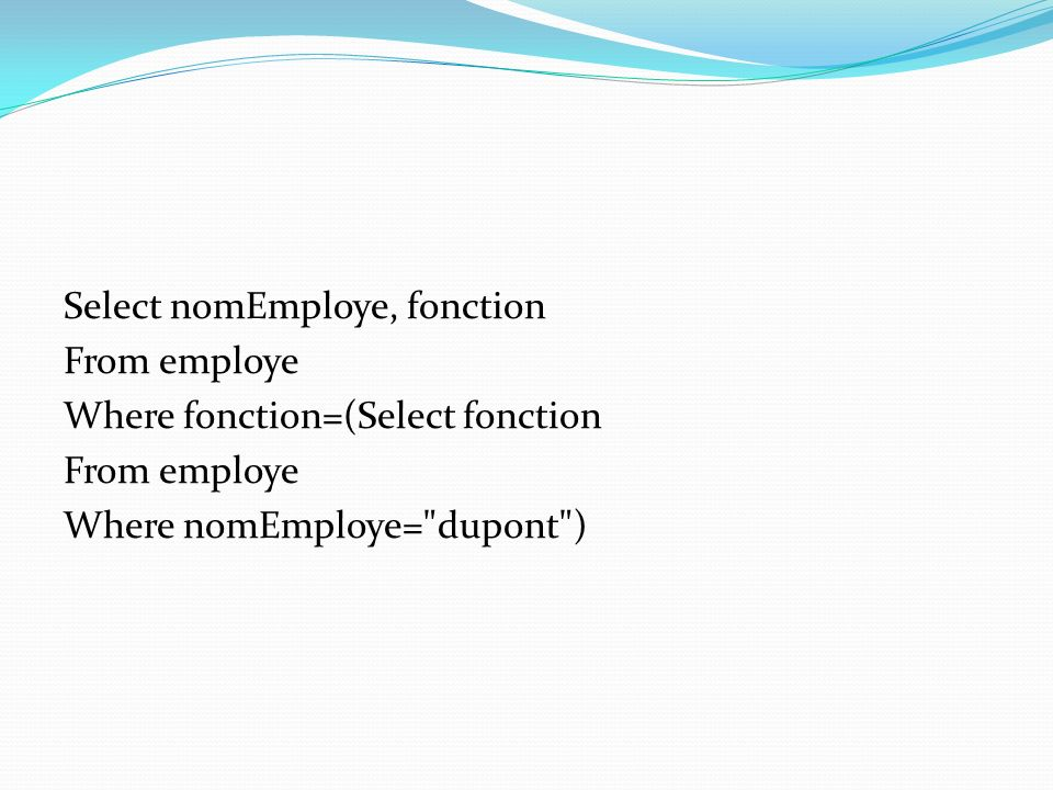 Select nomEmploye, fonction From employe Where fonction=(Select fonction Where nomEmploye= dupont )
