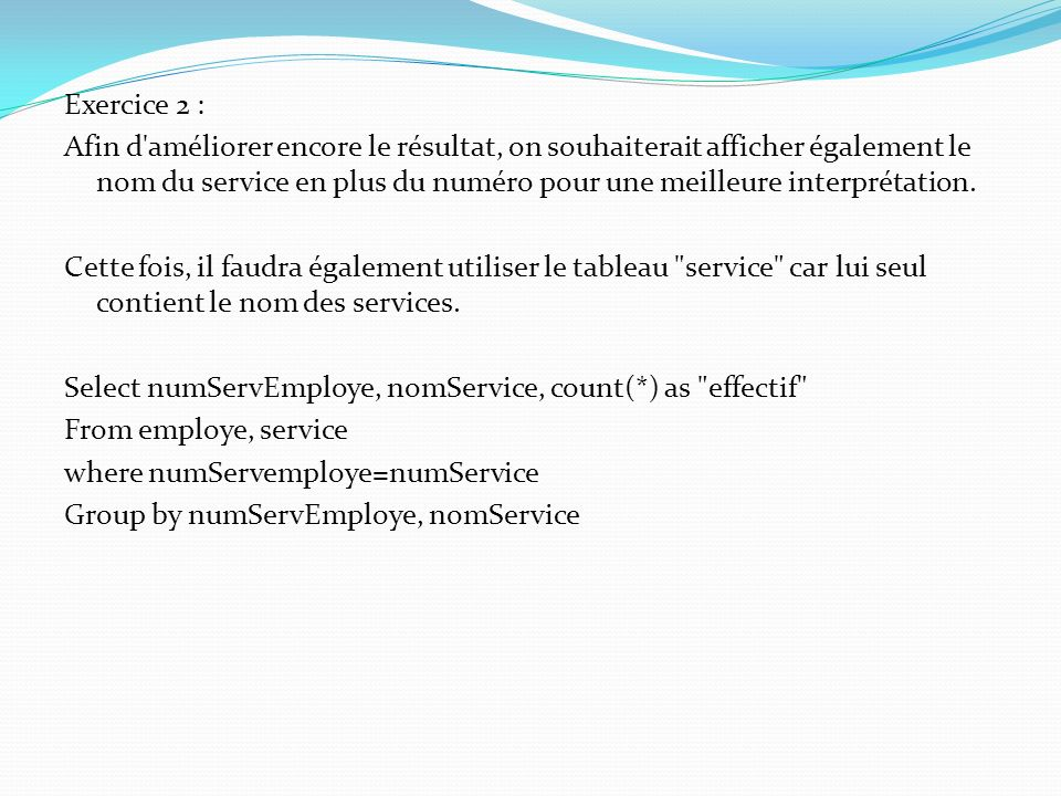 Exercice 2 : Afin d améliorer encore le résultat, on souhaiterait afficher également le nom du service en plus du numéro pour une meilleure interprétation.