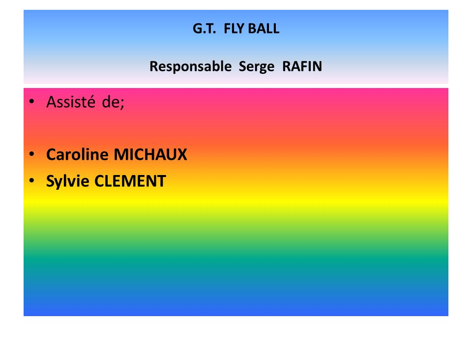 G.T. FLY BALL Responsable Serge RAFIN