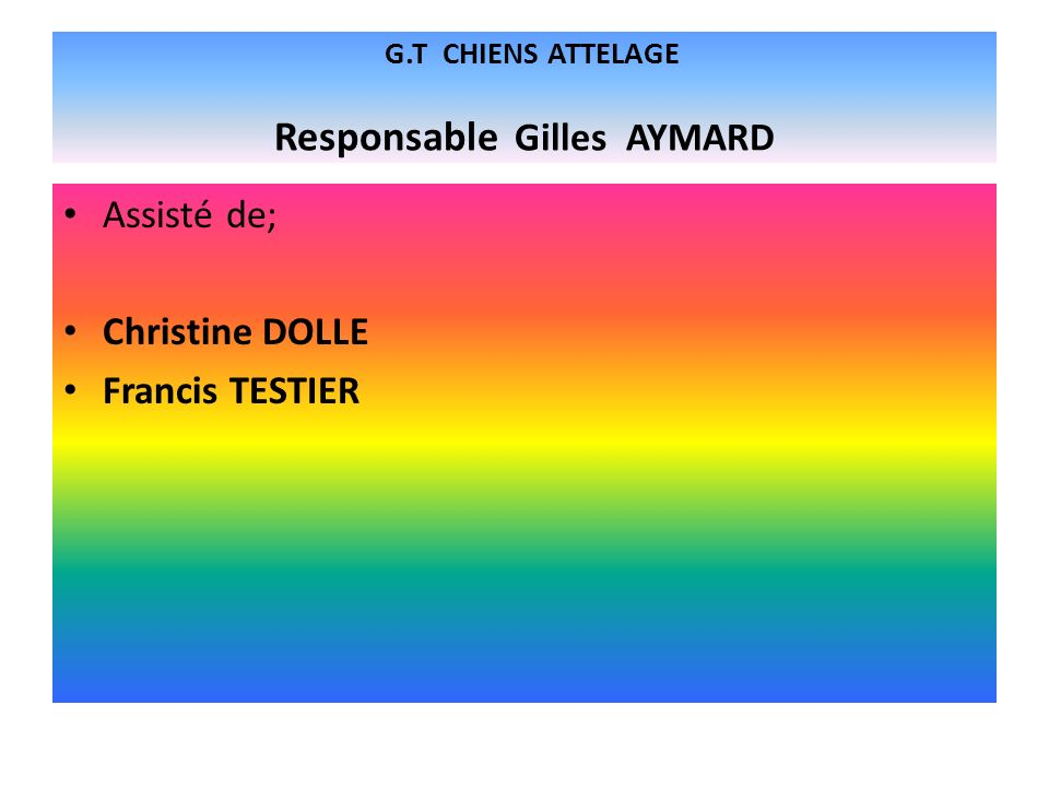 G.T CHIENS ATTELAGE Responsable Gilles AYMARD