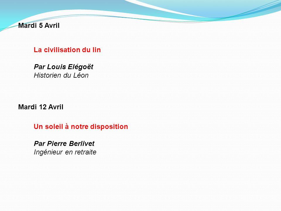 Mardi 5 Avril La civilisation du lin. Par Louis Elégoët. Historien du Léon. Mardi 12 Avril. Un soleil à notre disposition.