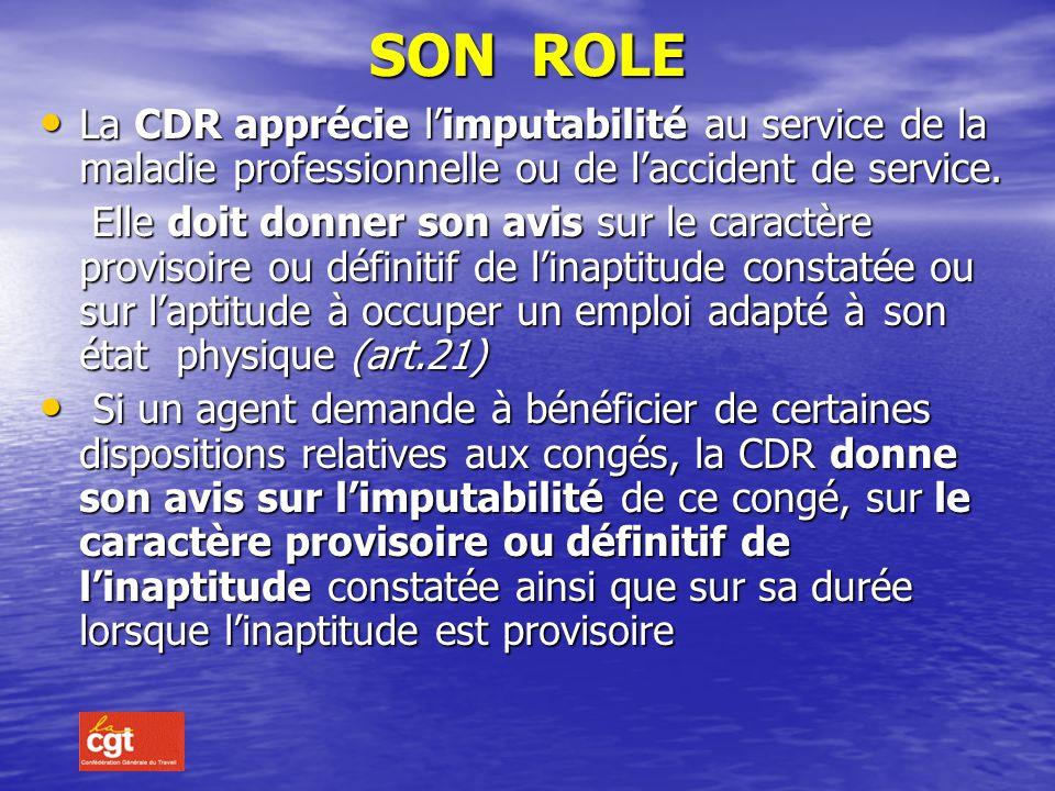 SON ROLE La CDR apprécie l'imputabilité au service de la maladie professionnelle ou de l'accident de service.