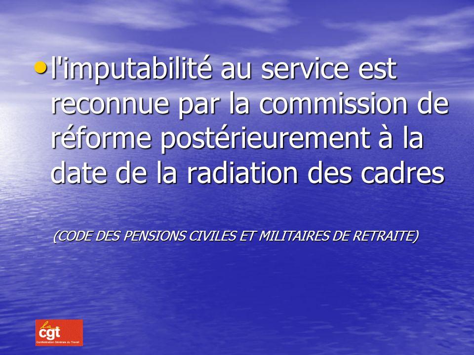 l imputabilité au service est reconnue par la commission de réforme postérieurement à la date de la radiation des cadres