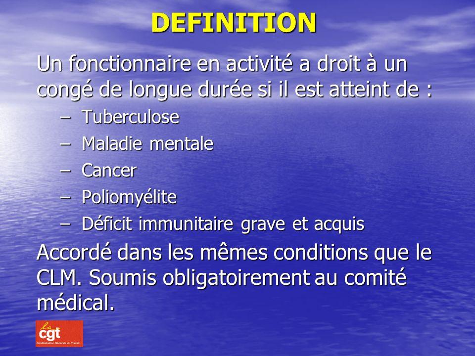 DEFINITION Un fonctionnaire en activité a droit à un congé de longue durée si il est atteint de : Tuberculose.