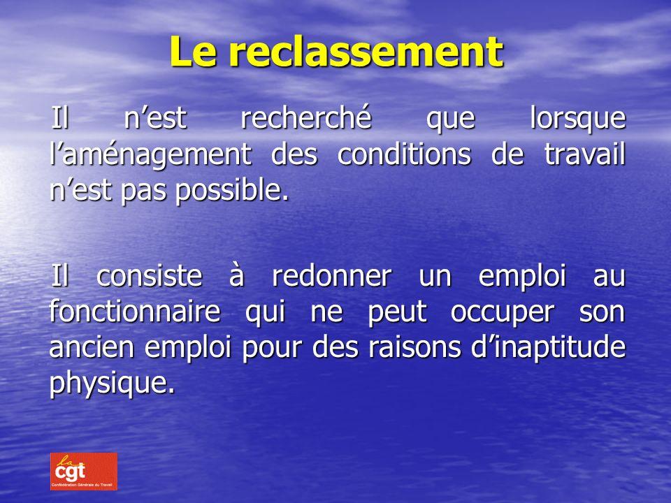 Le reclassement Il n'est recherché que lorsque l'aménagement des conditions de travail n'est pas possible.
