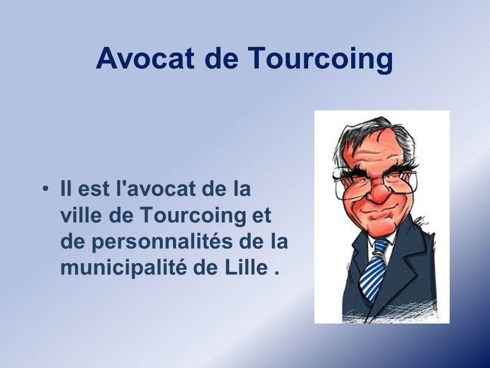 Avocat de Tourcoing Il est l avocat de la ville de Tourcoing et de personnalités de la municipalité de Lille .