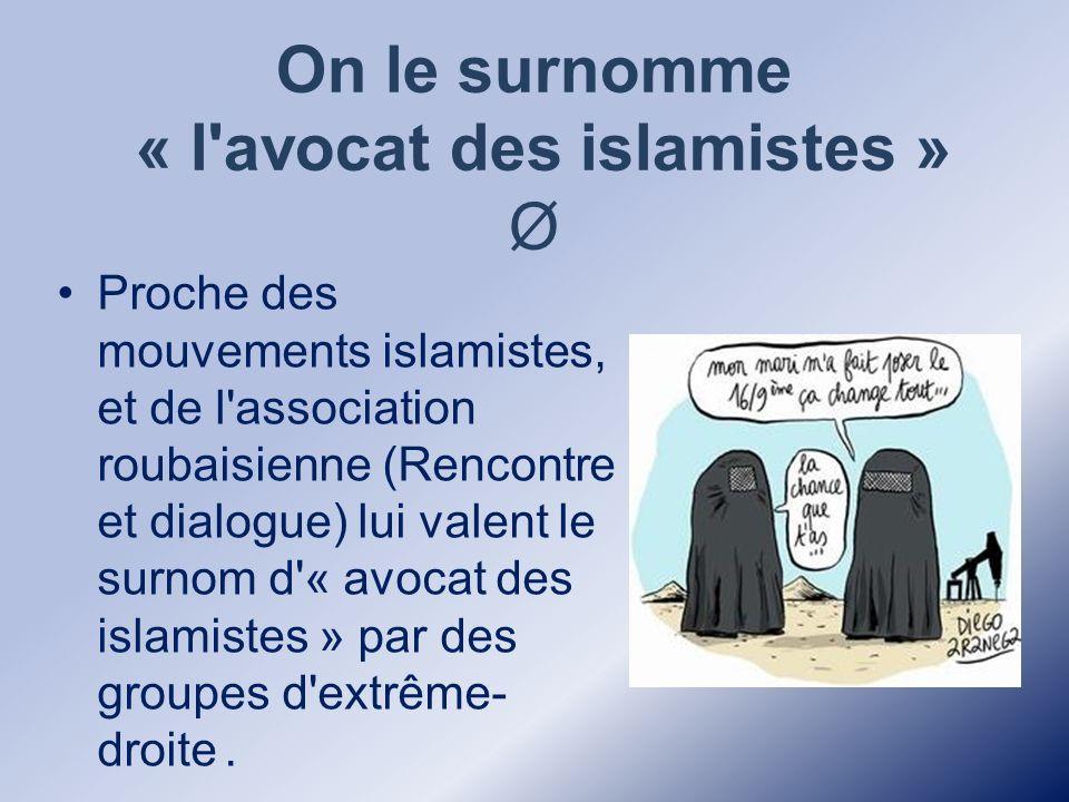 On le surnomme « l avocat des islamistes » Ø