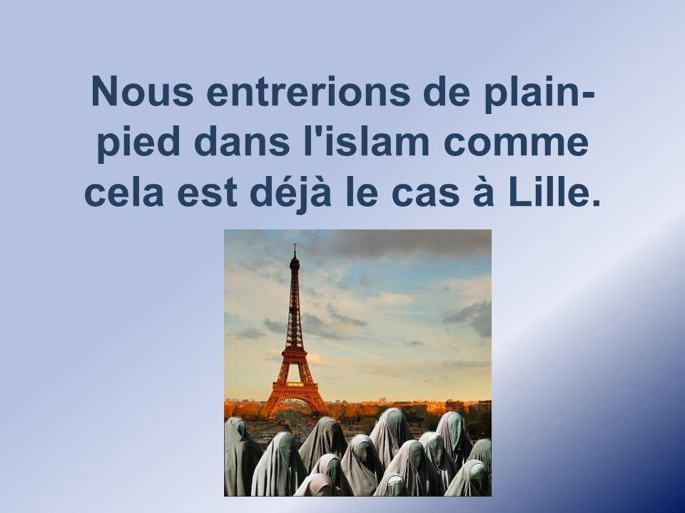 Nous entrerions de plain-pied dans l islam comme cela est déjà le cas à Lille.