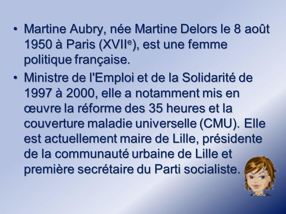Martine Aubry, née Martine Delors le 8 août 1950 à Paris (XVIIe), est une femme politique française.