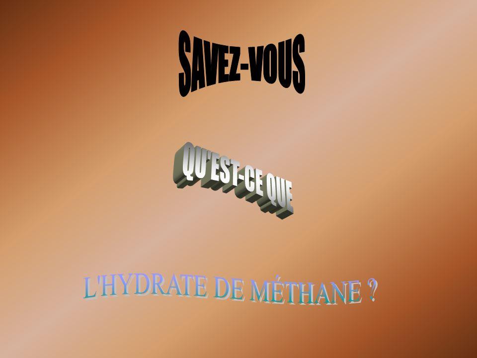 SAVEZ-VOUS QU EST-CE QUE L HYDRATE DE MÉTHANE