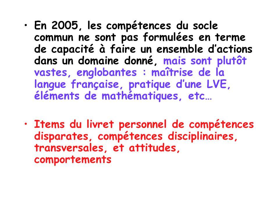 En 2005, les compétences du socle commun ne sont pas formulées en terme de capacité à faire un ensemble d'actions dans un domaine donné, mais sont plutôt vastes, englobantes : maîtrise de la langue française, pratique d'une LVE, éléments de mathématiques, etc…