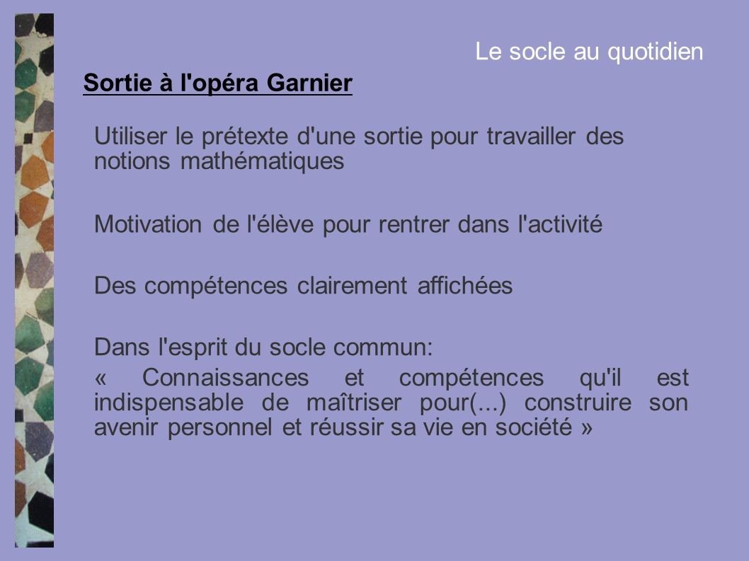 Le socle au quotidien Sortie à l opéra Garnier. Utiliser le prétexte d une sortie pour travailler des notions mathématiques.
