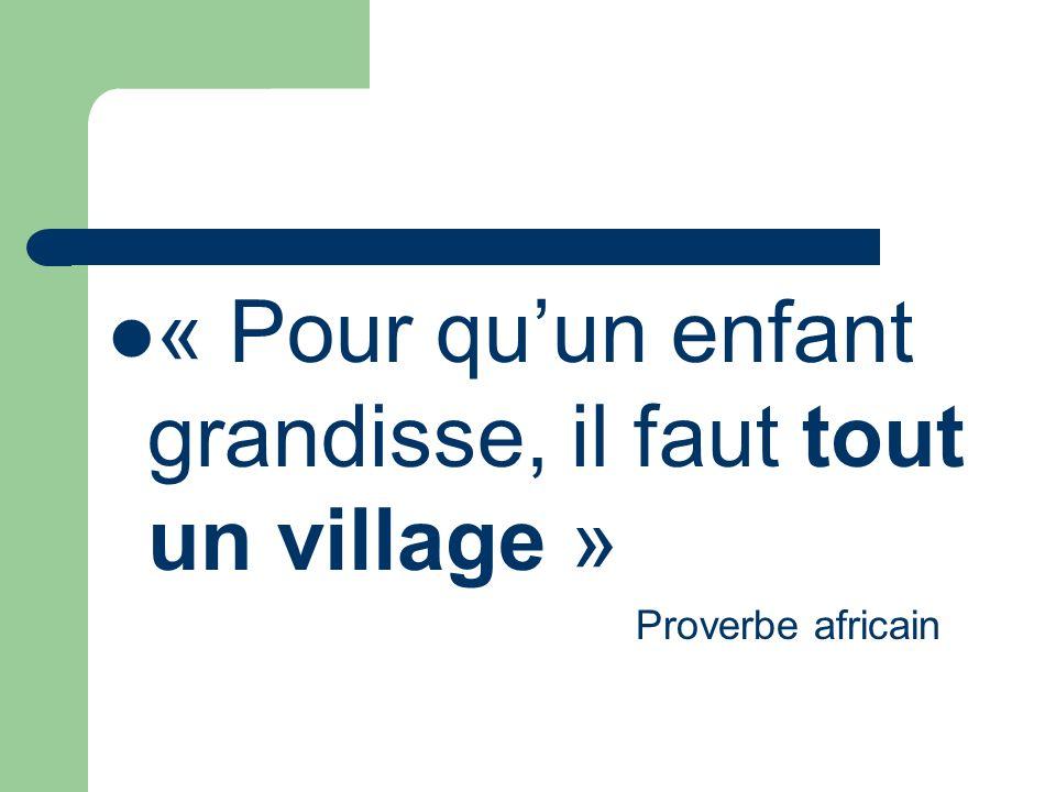 « Pour qu'un enfant grandisse, il faut tout un village »