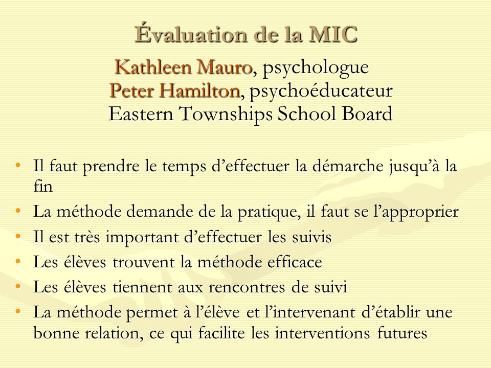 Évaluation de la MIC Kathleen Mauro, psychologue Peter Hamilton, psychoéducateur Eastern Townships School Board.
