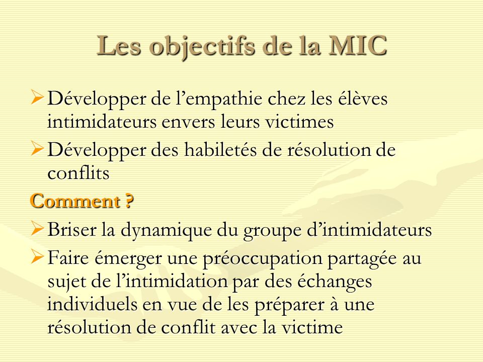 Les objectifs de la MIC Développer de l'empathie chez les élèves intimidateurs envers leurs victimes.