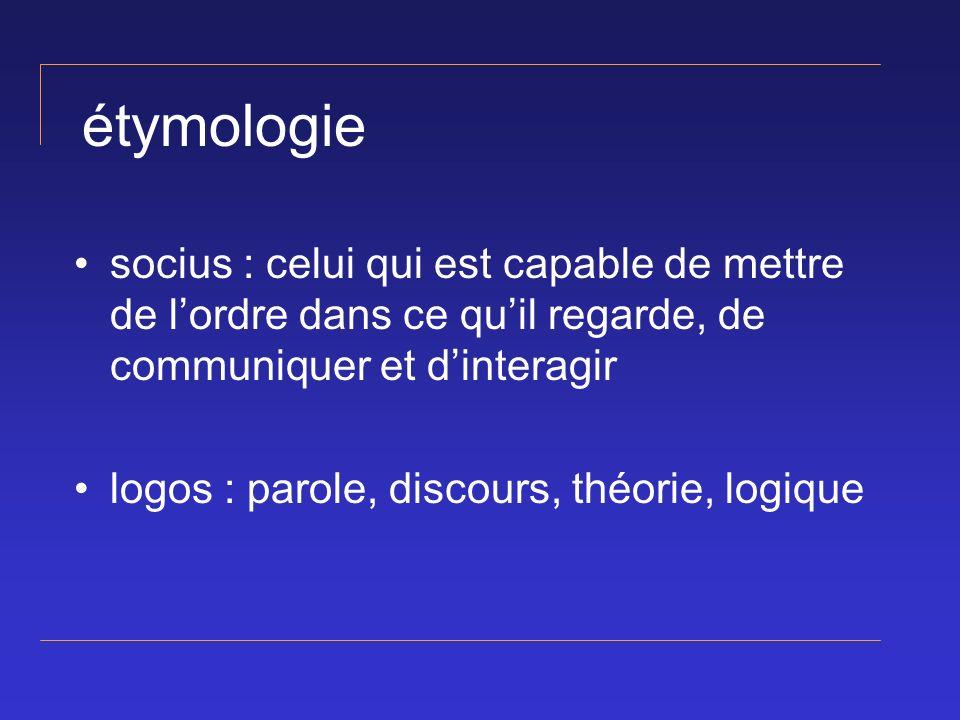 étymologie socius : celui qui est capable de mettre de l'ordre dans ce qu'il regarde, de communiquer et d'interagir.