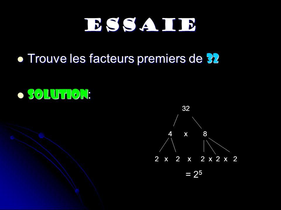 ESSAIE Trouve les facteurs premiers de 32 SOLUTION: 32 4 x 8