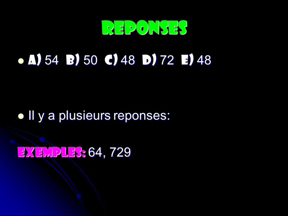 Reponses A) 54 B) 50 C) 48 D) 72 E) 48 Il y a plusieurs reponses: