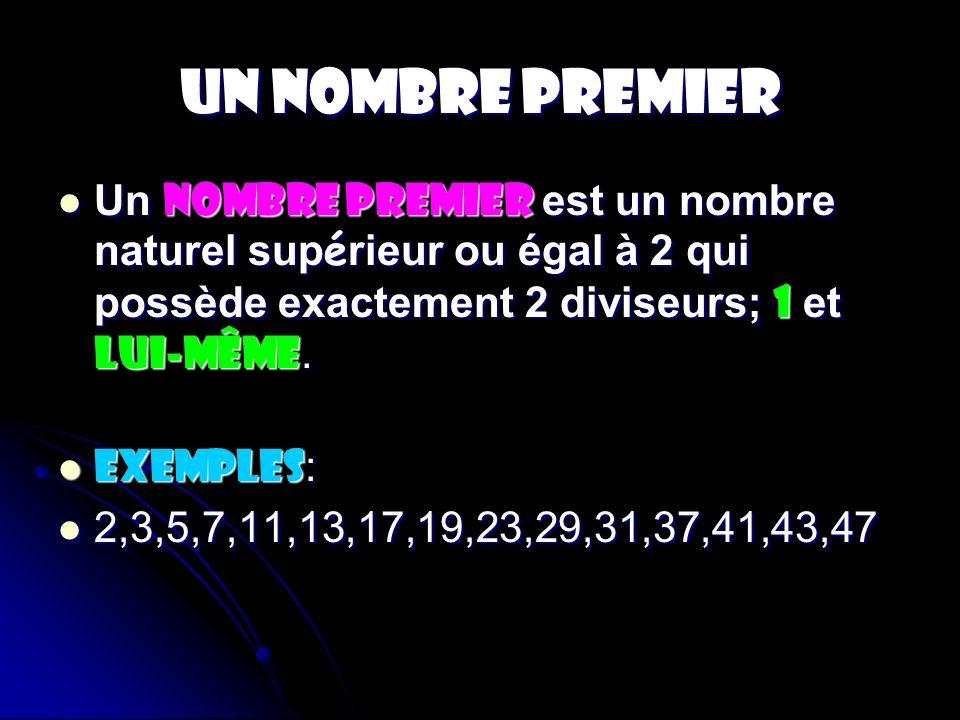 UN NOMBRE PREMIER Un nombre premier est un nombre naturel supérieur ou égal à 2 qui possède exactement 2 diviseurs; 1 et lui-même.