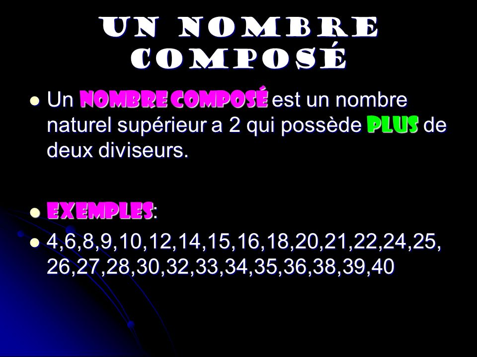 UN NOMBRE COMPOSÉ Un nombre composé est un nombre naturel supérieur a 2 qui possède plus de deux diviseurs.